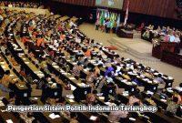 Pengertian Sistem Politik Indonesia Terlengkap
