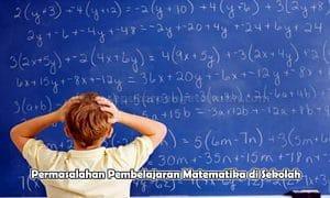 Permasalahan Pembelajaran Matematika di Sekolah