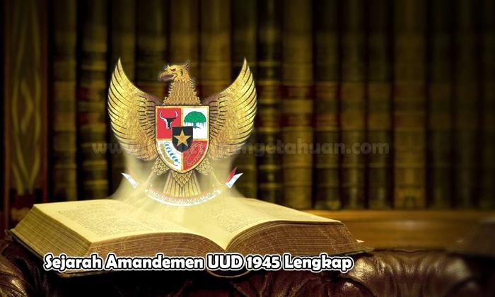 Sejarah Amandemen UUD 1945 Lengkap