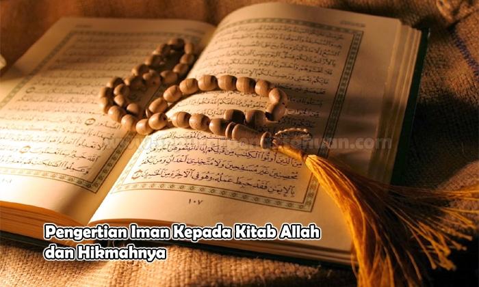 Pengertian Iman Kepada Kitab Allah dan Hikmahnya