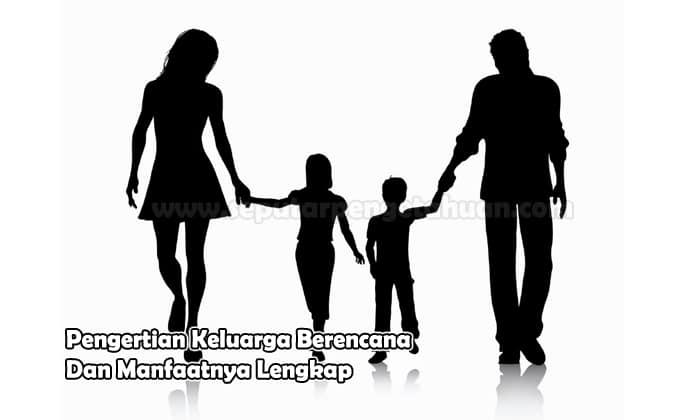 Pengertian Keluarga Berencana Dan Manfaatnya Lengkap