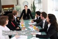 Pengertian Manajemen Perusahaan Menurut Para Ahli Lengkap