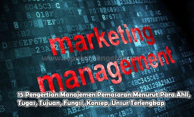 15 Pengertian Manajemen Pemasaran Menurut Para Ahli, Tugas, Tujuan, Fungsi, Konsep, Unsur Terlengkap