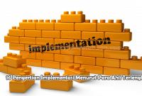 16 Pengertian Implementasi Menurut Para Ahli Terlengkap