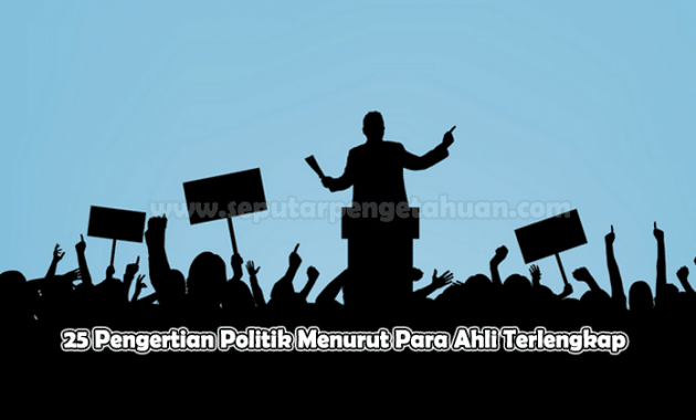 25 Pengertian Politik Menurut Para Ahli Terlengkap