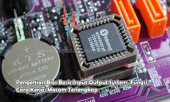 Pengertian Bios Basic Input Output System, Fungsi, Cara Kerja, Macam Terlengkap