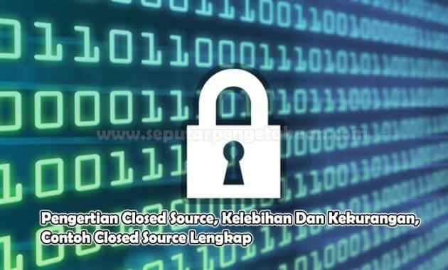 Pengertian Closed Source, Kelebihan Dan Kekurangan, Contoh Closed Source Lengkap
