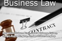 Pengertian Hukum Bisnis, Latar Belakang, Tujuan, Fungsi, Ruang Lingkup, Sumber Hukum Lengkap