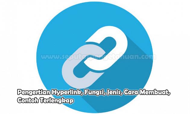Pengertian Hyperlink, Fungsi, Jenis, Cara Membuat, Contoh Terlengkap