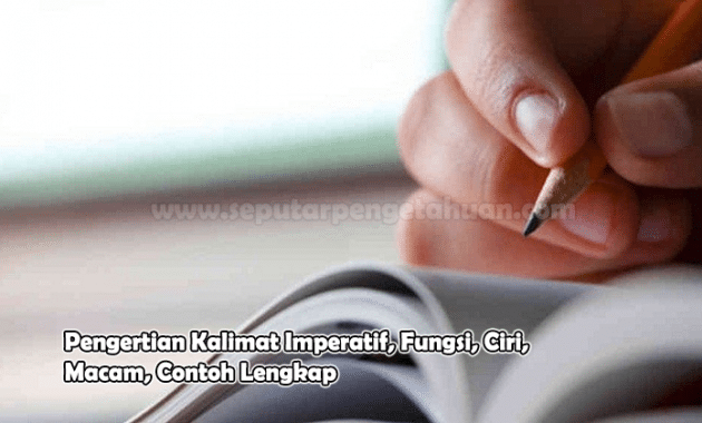 Pengertian Kalimat Imperatif, Fungsi, Ciri, Macam, Contoh Lengkap