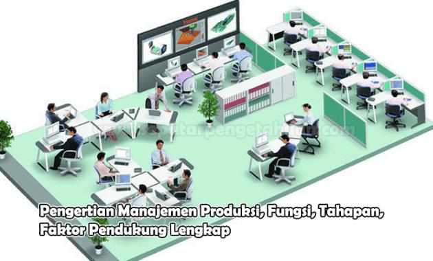 Pengertian Manajemen Produksi, Fungsi, Tahapan, Faktor Pendukung Lengkap