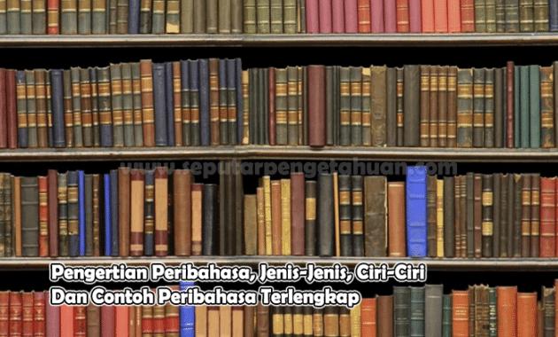 Pengertian Peribahasa, Jenis-Jenis, Ciri-Ciri Dan Contoh Peribahasa Terlengkap