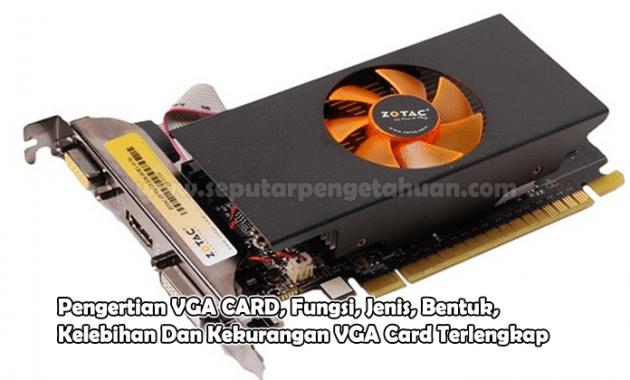 Pengertian VGA CARD, Fungsi, Jenis, Bentuk, Kelebihan Dan Kekurangan VGA Card Terlengkap
