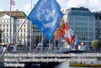 9 Pengertian Organisasi Internasional Menurut Para Ahli, Macam, Tujuan Dan Contoh Organisasi Internasional