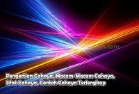 Pengertian Cahaya, Macam-Macam Cahaya, Sifat Cahaya, Contoh Cahaya