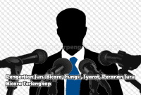 Pengertian Juru Bicara, Fungsi, Syarat, Peranan Juru Bicara