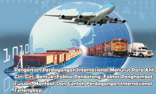 Pengertian Perdagangan Internasional Ciri Bentuk Faktor