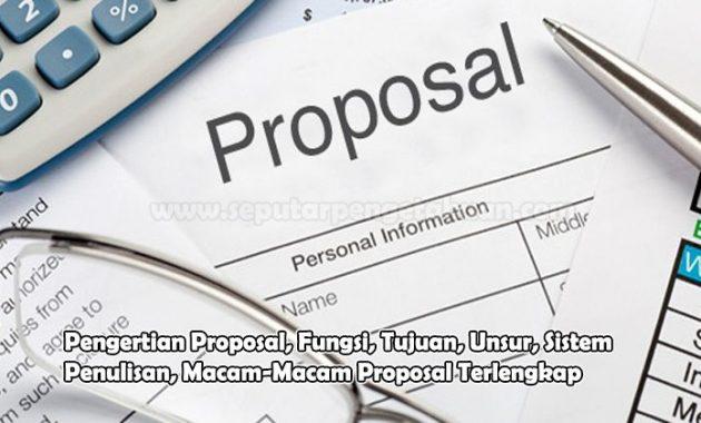 Pengertian Proposal, Fungsi, Tujuan, Unsur, Sistem Penulisan, Macam-Macam Proposal
