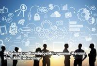 29 Pengertian Knowledge Management Menurut Para Ahli