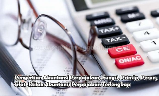 Pengertian Akuntansi Perpajakan, Fungsi, Prinsip, Peran, Sifat, Istilah Akuntansi Perpajakan