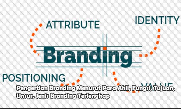 Pengertian Branding Menurut Para Ahli, Fungsi, Tujuan, Unsur, Jenis Branding