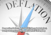 Pengertian Deflasi, Jenis Deflasi, Penyebab Deflasi, Dampak Dan Cara Mengatasi Deflasi