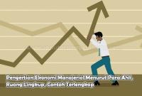 Pengertian Ekonomi Manajerial Menurut Para Ahli, Ruang Lingkup, Contoh
