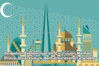Pengertian Ekonomi Syariah, Ciri, Tujuan, Manfaat, Prinsip, Dasar Hukum, Bentuk Kerjasama