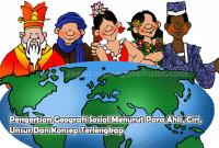 Pengertian Geografi Sosial Menurut Para Ahli, Ciri, Unsur Dan Konsep