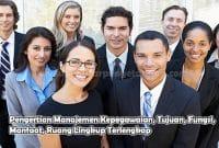 Pengertian Manajemen Kepegawaian, Tujuan, Fungsi, Manfaat, Ruang Lingkup