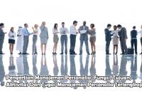 Pengertian Manajemen Personalia, Fungsi, Tujuan, Aktivitas Dan Tugas Manajemen Personalia