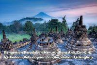 Pengertian Peradaban Menurut Para Ahli, Ciri-Ciri, Perbedaan Kebudayaan dan Peradaban