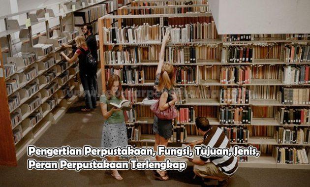 Pengertian Perpustakaan, Fungsi, Tujuan, Jenis, Peran Perpustakaan