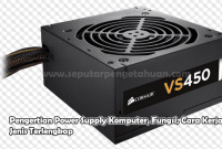Pengertian Power Supply Komputer, Fungsi, Cara Kerja, Jenis