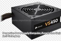 Pengertian Power Supply Komputer, Fungsi, Cara Kerja, Jenis