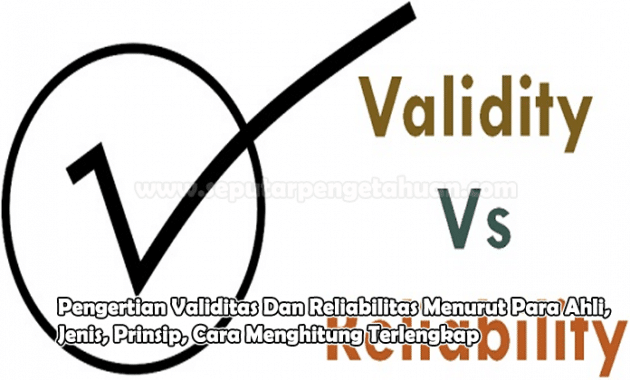 Pengertian Validitas Dan Reliabilitas Menurut Para Ahli, Jenis, Prinsip, Cara Menghitung