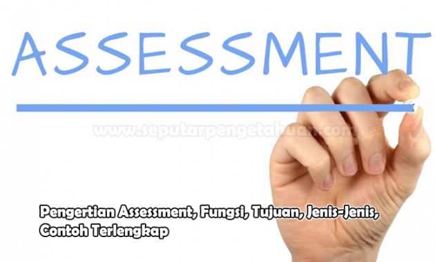 Pengertian Assessment, Fungsi, Tujuan, Jenis-Jenis, Contoh
