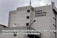 Pengertian Badan Pemeriksa Keuangan (BPK), Fungsi, Wewenang, Tugas, Syarat