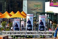 Pengertian Experiential Marketing, Fungsi, Manfaat, Strategi, Karakteristik, Implementasi