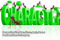 Pengertian Karakter, Unsur, Jenis, Proses Pembentukan