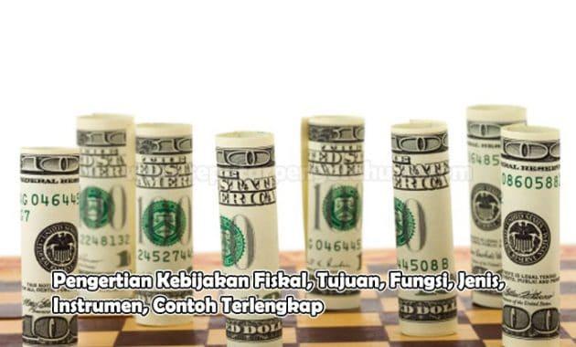 Pengertian Kebijakan Fiskal, Tujuan, Fungsi, Jenis, Instrumen, Contoh