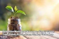 Pengertian Manajemen Keuangan, Fungsi, Tujuan, Tugas Pokok, Prinsip, Ruang Lingkup