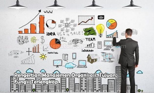 Pengertian Manajemen Organisasi, Tujuan, Fungsi