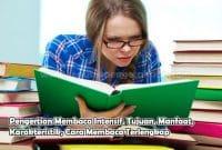 Pengertian Membaca Intensif, Tujuan, Manfaat, Karakteristik, Cara Membaca