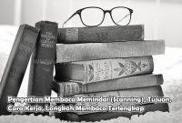 Pengertian Membaca Memindai (Scanning), Tujuan, Cara Kerja, Langkah Membaca