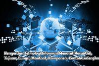 Pengertian Teknologi Informasi Menurut Para Ahli, Tujuan, Fungsi, Manfaat, Komponen, Contoh
