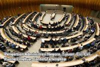 Pengertian Administrasi Negara, Tujuan, Ciri-Ciri, Ruang Lingkup, Contoh