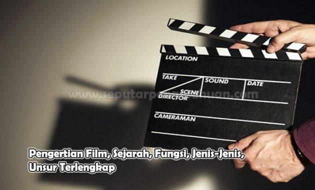 Pengertian Film, Sejarah, Fungsi, Jenis-Jenis, Unsur