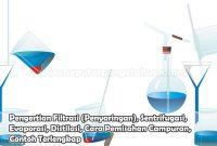 Pengertian Filtrasi (Penyaringan), Sentrifugasi, Evaporasi, Distilasi, Cara Pemisahan Campuran, Contoh