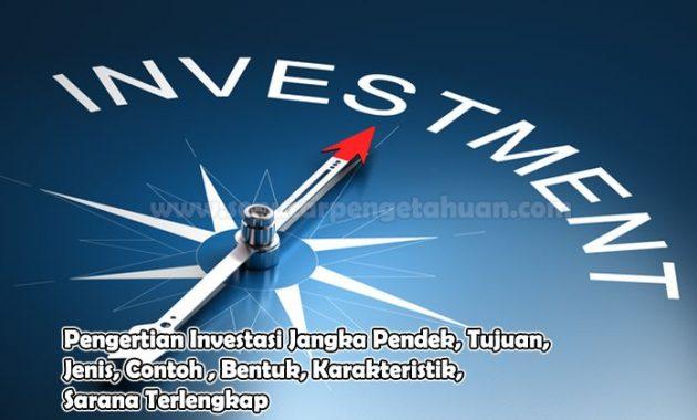 Pengertian Investasi Jangka Pendek, Tujuan, Jenis, Contoh , Bentuk, Karakteristik, Sarana